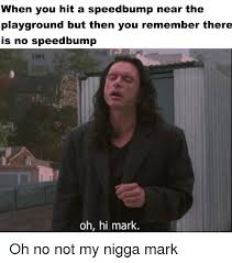 Speed Bump Meme - when you hit a speedbump near the playground but then you remember