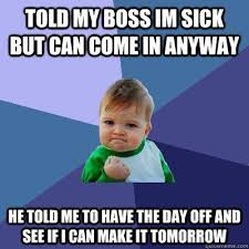 Im Sick Meme - beautiful sick child meme told my boss im sick but can e in anyway