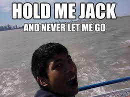 Titanic Funny Memes - hold me jack and never let me go modern titanic quickmeme
