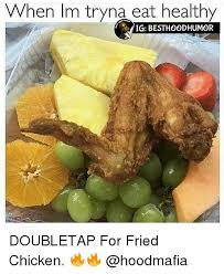 Eating Healthy Meme - when im tryna eat healthy i ig best hoodhumor doubletap for fried