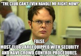 I Can T Even Meme - the club can t even handle me right now false most clubs are