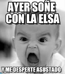 Elsa Meme - ayer soñe con la elsa angry baby meme on memegen
