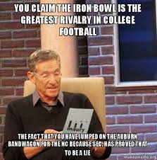 Iron Bowl Memes - you claim the iron bowl is the greatest rivalry in college