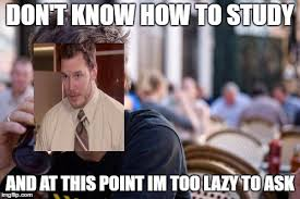 Lazy College Student Meme - lazy college senior memes imgflip