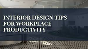 Interior Design Tips by Top 5 Interior Design Tips For Improving Productivity In The