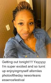Turnt Meme - getting out tonight yayyyyy i m super excited and so turnt up