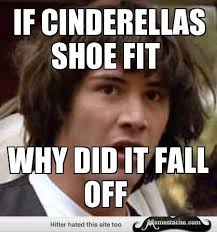 If The Shoe Fits Meme - beautiful conspiracy keanu if cinderellas shoe fit testing testing