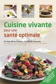 cuisine crue et vivante cuisine vivante pour une santé optimale dr clement