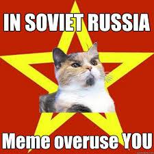 Russia Meme - in soviet russia meme overuse cat meme cat planet cat planet