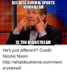 Journalism Meme - because normalsport journalism is too mainstream brought b face book