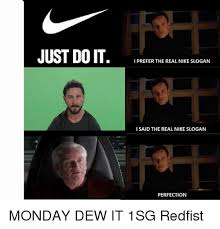 Do It Meme - just do it i prefer the real nike slogan i said the real nike slogan