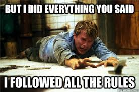 Mfw Meme - but i did everything you said i followed all the rules mfw i do