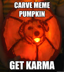 Meme Pumpkin - carve meme pumpkin get karma pumpkin advice dog quickmeme