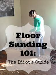 Wood Floor Sander Rental Home Depot by Floor Sanding 101 The Idiot U0027s Guide Upcycled Ugly