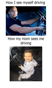 Driving Meme - how i see myself driving how my mom sees me driving driving meme