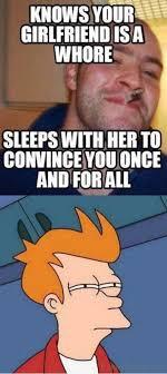 Youre A Whore Meme - 95 incredible girlfriend memes