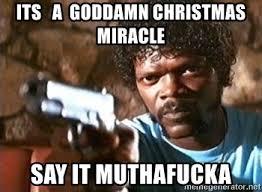 Christmas Miracle Meme - its a goddamn christmas miracle say it muthafucka pulp fiction