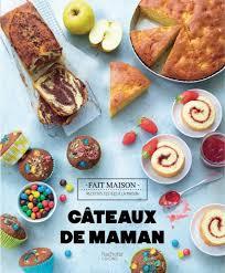livre de cuisine fait maison gâteaux de maman hachette pratique