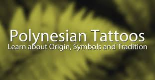 polynesian tattoo history meanings and traditional designs