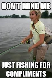 Funny Fishing Memes - fishing for compliments meme for facebook comments