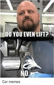 Do You Even Lift Meme - do you even lift no bk car memes cars meme on me me