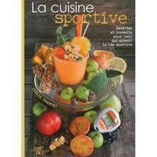 cuisine pour sportif la cuisine sportive recettes et conseils pour ceux qui aiment la