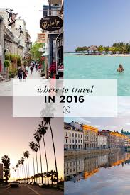 where to travel in 2016 the everygirl