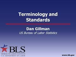 us bureau of standards terminology and standards dan gillman us bureau of labor statistics