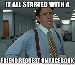 Friend Request Meme - it all started with a friend request on facebook that would be