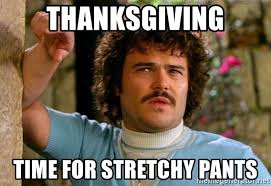 Nacho Libre Memes - thanksgiving time for stretchy pants jack nacho libre meme generator