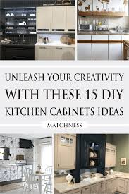 diy kitchen cupboard ideas unleash your creativity with these 15 diy kitchen cabinets