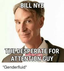 Nye Meme - bill nye the desperate for attention guy bill nye meme on me me