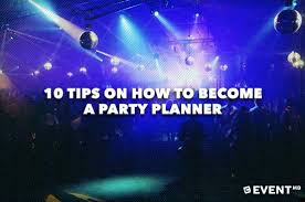 how to become a party planner 10 tips on how to become a party planner