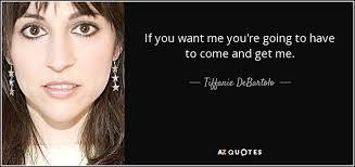 you u0027re going to want tiffanie debartolo quote if you want me you u0027re going to have to