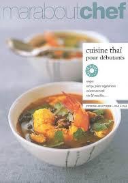 la cuisine pour les d饕utants collectif cuisine thaï pour débutants cuisine du monde