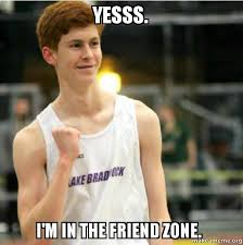 yesss i m in the friend zone success ginger make a meme
