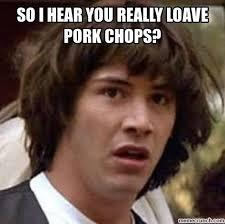 Pork Chop Meme - chop