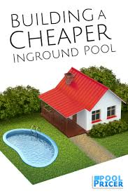how to build the cheapest inground pool possible pool kits