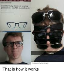 Glasses Meme - scientific study discovers wearing glasses make you 10 more