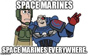 X X Everywhere Meme - x x everywhere space marine guardsman meme generator imgflip