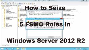 how to seize 5 fsmo roles in windows server 2012 r2 youtube
