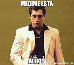 Alexis Meme - medime esta alexis meme de estefierrote imagenes memes