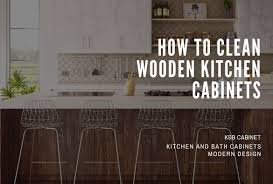 how to clean wood kitchen cabinets how to clean wooden kitchen cabinets detailed 2020