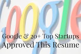 How To Write A Good Resume For A Job Google And 20 Top Startups Approved This Resume