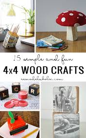 Simple Wood Projects For Gifts by Remodelaholic 15 Simple U0026 Fun 4x4 Wood Crafts