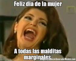 Dia De La Mujer Meme - feliz dia de la mujer a todas las malditas marginales meme de