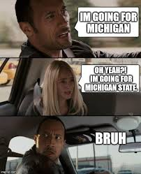 Michigan State Memes - im going for michigan oh yeah im going for michigan state bruh