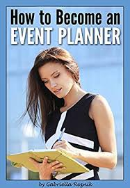 how to become a party planner how to become an event planner the ultimate guide to