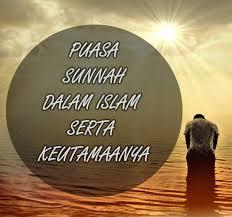 macam macam puasa sunnah dalam islam beserta dalil dan keutamaanya