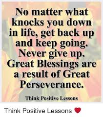 Life Memes - no matter what knocks vou down in life get back up and keep going